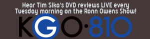 Hear Tim's DVD reviews LIVE every Tuesday morning on the Ronn Owens Show!